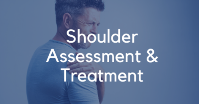 Shoulder Assessment & Treatment